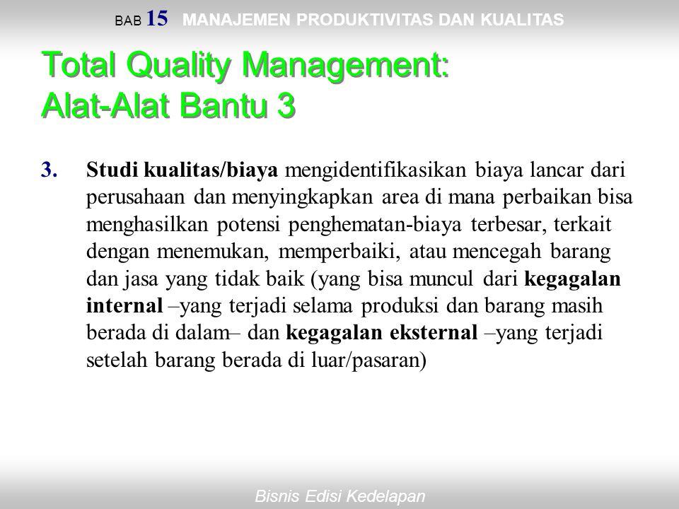 BAB 15 MANAJEMEN PRODUKTIVITAS DAN KUALITAS Bisnis Edisi Kedelapan Total Quality Management: Alat-Alat Bantu 3 3.Studi kualitas/biaya mengidentifikasi