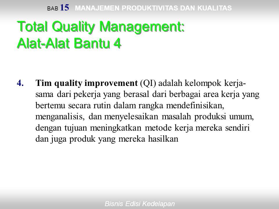 BAB 15 MANAJEMEN PRODUKTIVITAS DAN KUALITAS Bisnis Edisi Kedelapan Total Quality Management: Alat-Alat Bantu 4 4.Tim quality improvement (QI) adalah k