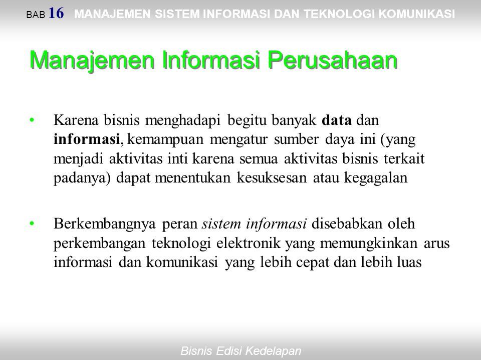 Bisnis Edisi Kedelapan Manajemen Informasi Perusahaan Karena bisnis menghadapi begitu banyak data dan informasi, kemampuan mengatur sumber daya ini (y
