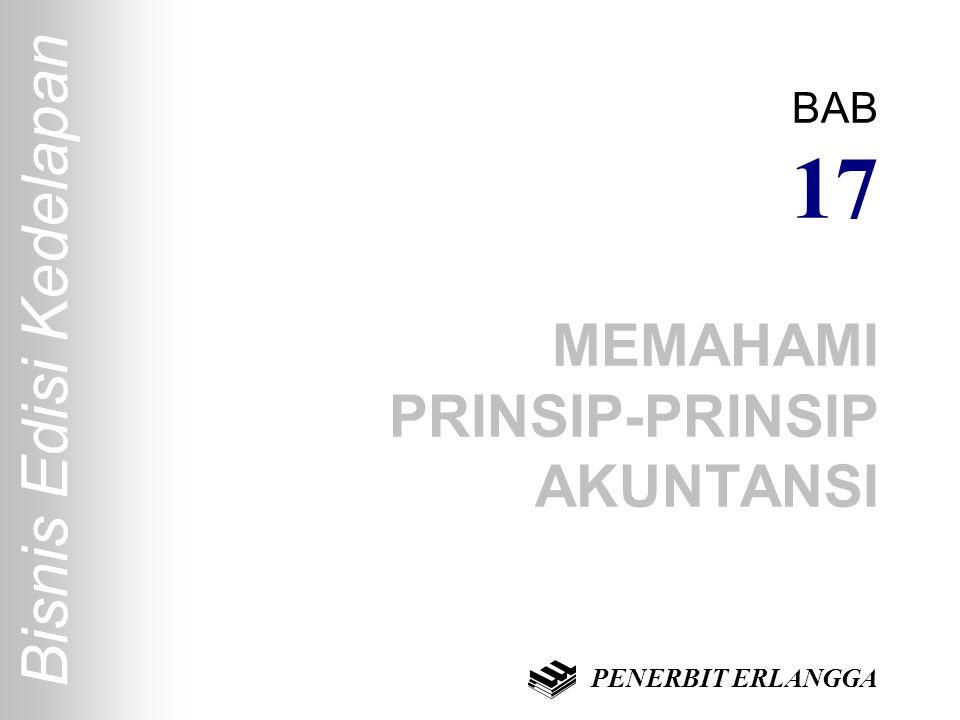 Bisnis Edisi Kedelapan BAB 17 MEMAHAMI PRINSIP-PRINSIP AKUNTANSI PENERBIT ERLANGGA