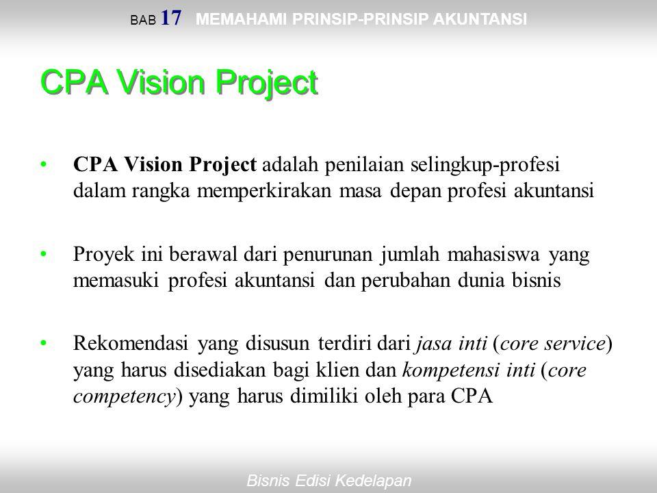 BAB 17 MEMAHAMI PRINSIP-PRINSIP AKUNTANSI Bisnis Edisi Kedelapan CPA Vision Project CPA Vision Project adalah penilaian selingkup-profesi dalam rangka