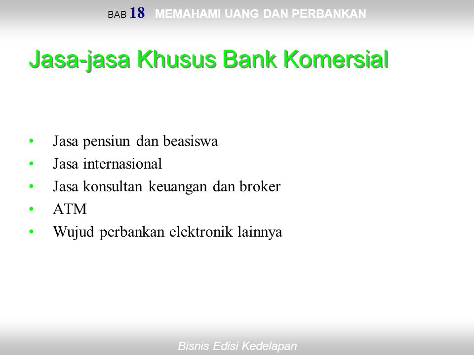 BAB 18 MEMAHAMI UANG DAN PERBANKAN Bisnis Edisi Kedelapan Jasa-jasa Khusus Bank Komersial Jasa pensiun dan beasiswa Jasa internasional Jasa konsultan