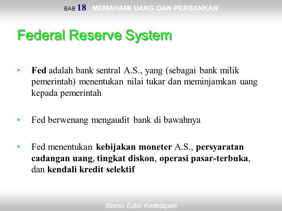 BAB 18 MEMAHAMI UANG DAN PERBANKAN Bisnis Edisi Kedelapan Federal Reserve System Fed adalah bank sentral A.S., yang (sebagai bank milik pemerintah) me