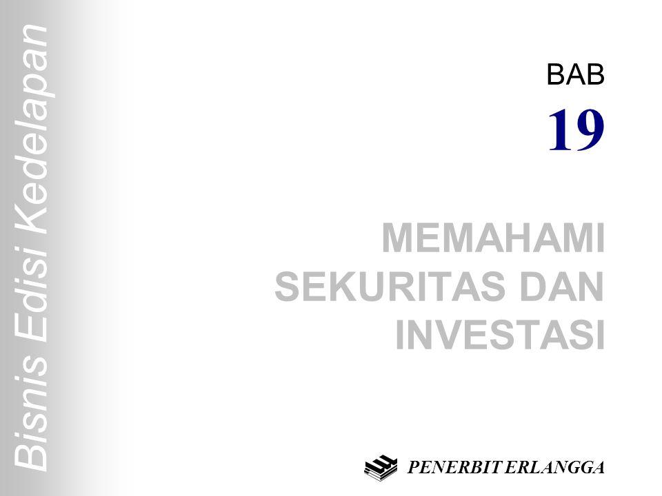 Bisnis Edisi Kedelapan BAB 19 MEMAHAMI SEKURITAS DAN INVESTASI PENERBIT ERLANGGA