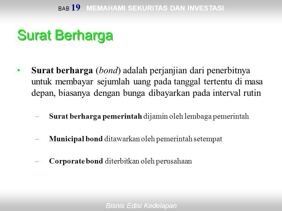 BAB 19 MEMAHAMI SEKURITAS DAN INVESTASI Bisnis Edisi Kedelapan Surat Berharga Surat berharga (bond) adalah perjanjian dari penerbitnya untuk membayar