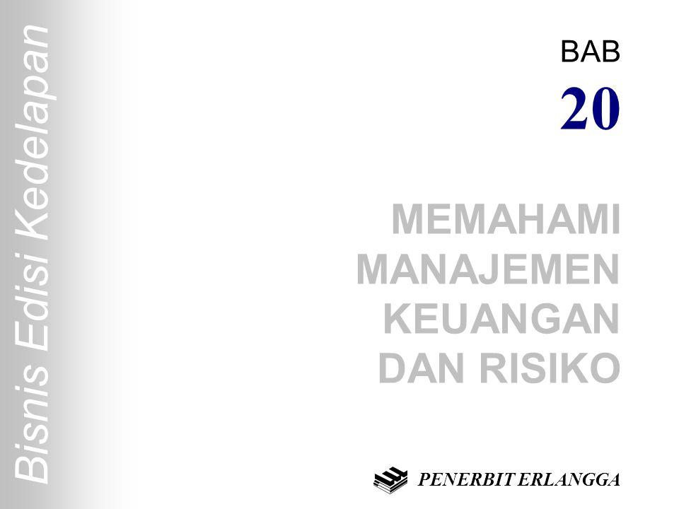 Bisnis Edisi Kedelapan BAB 20 MEMAHAMI MANAJEMEN KEUANGAN DAN RISIKO PENERBIT ERLANGGA