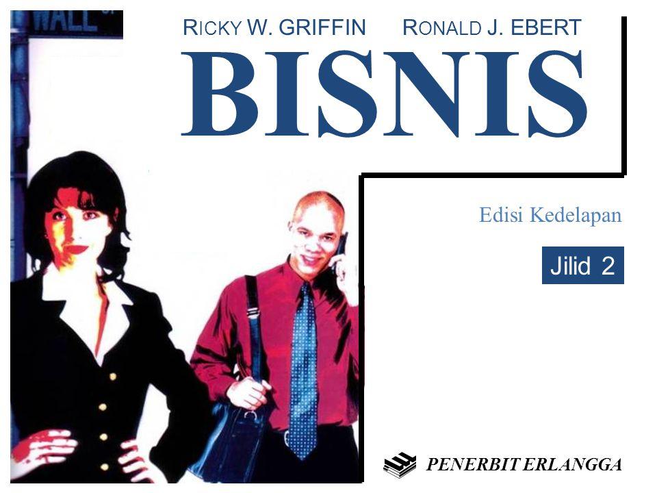 BISNIS R ICKY W. GRIFFIN R ONALD J. EBERT Edisi Kedelapan Jilid 2 PENERBIT ERLANGGA