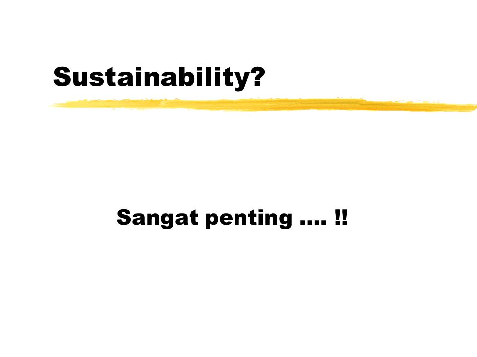 Sustainability? Sangat penting …. !!