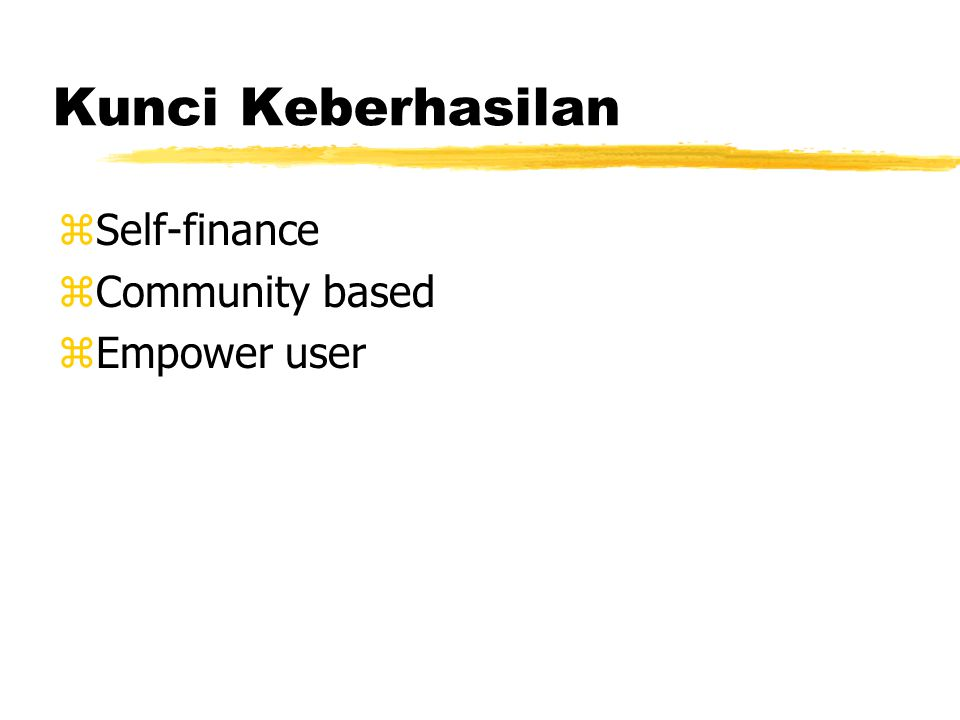 Kunci Keberhasilan zSelf-finance zCommunity based zEmpower user