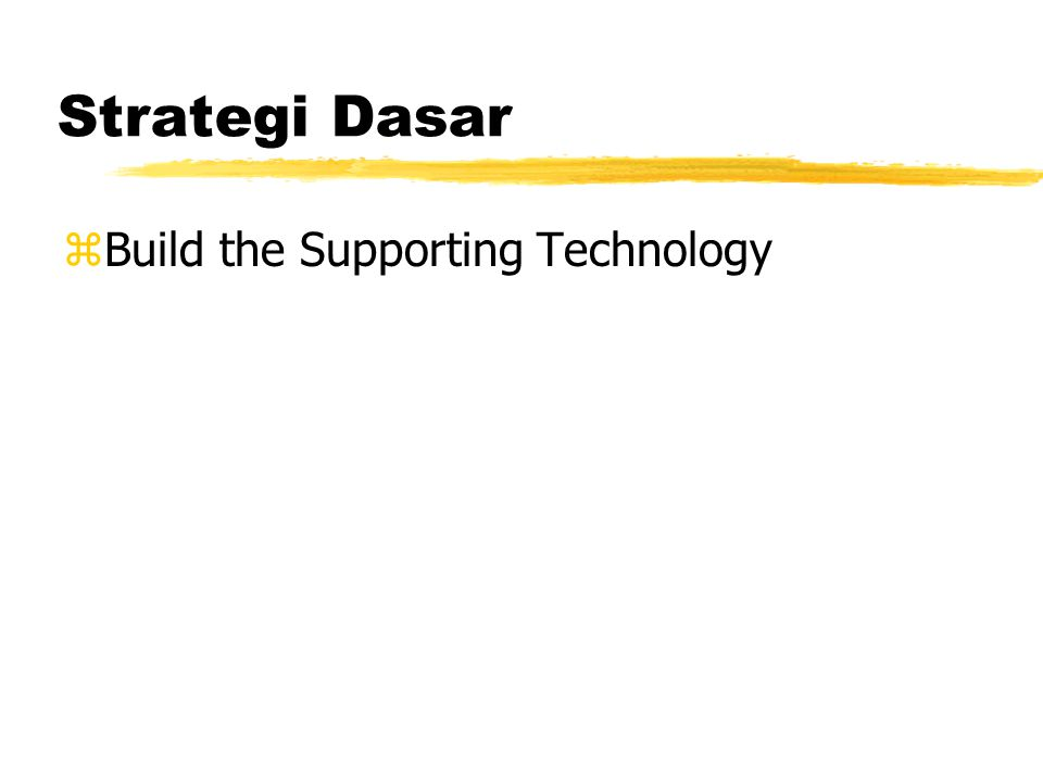 Strategi Dasar zBuild the Supporting Technology