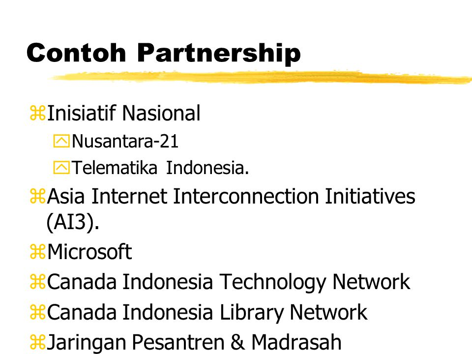 Contoh Partnership zInisiatif Nasional yNusantara-21 yTelematika Indonesia. zAsia Internet Interconnection Initiatives (AI3). zMicrosoft zCanada Indon