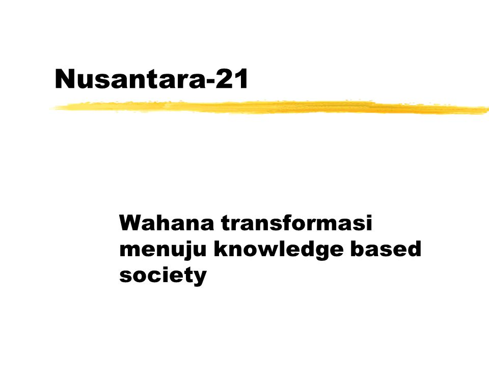 Nusantara-21 Wahana transformasi menuju knowledge based society