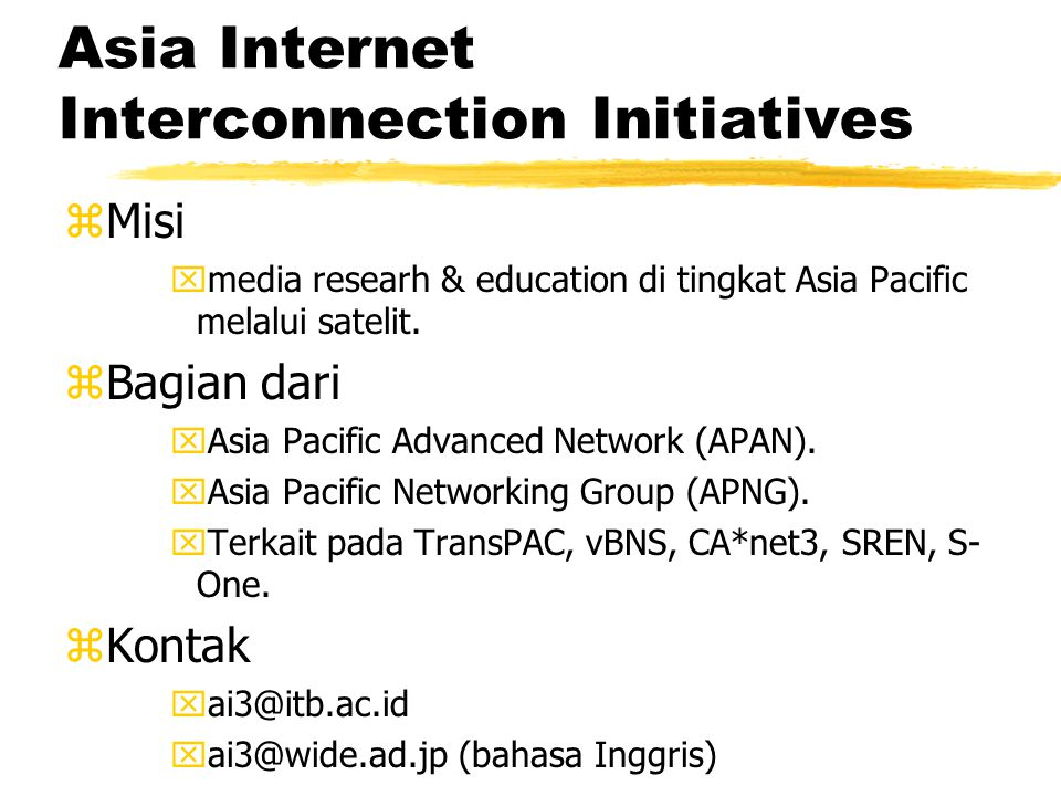 Asia Internet Interconnection Initiatives zMisi xmedia researh & education di tingkat Asia Pacific melalui satelit. zBagian dari xAsia Pacific Advance