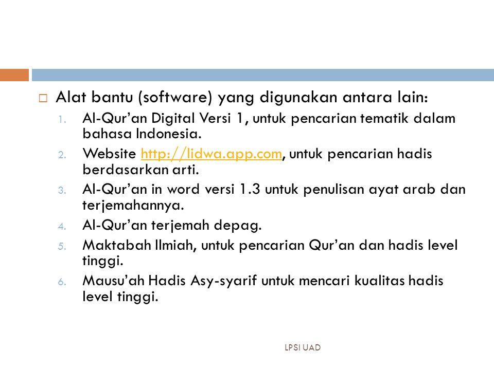 LPSI UAD  Alat bantu (software) yang digunakan antara lain: 1. Al-Qur'an Digital Versi 1, untuk pencarian tematik dalam bahasa Indonesia. 2. Website