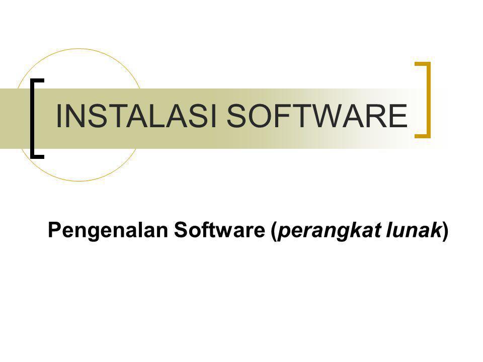 Pengenalan Software (perangkat lunak) INSTALASI SOFTWARE
