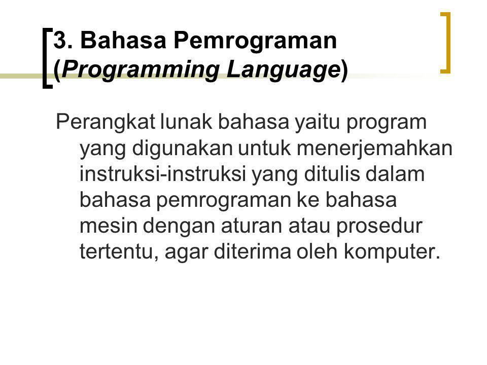 3.a Level Bahasa Pemrograman Bahasa tingkat rendah (low level language) Bahasa ini disebut juga bahasa mesin (assembler), dimana pengkodean bahasanya menggunakan kode angka 0 dan 1.