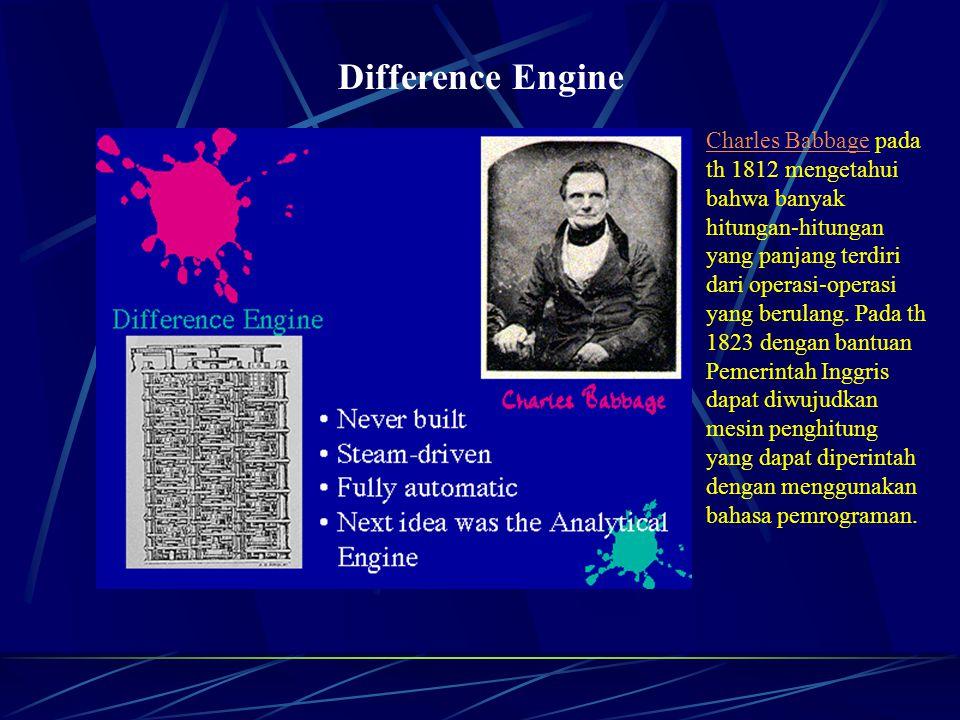 Difference Engine Charles BabbageCharles Babbage pada th 1812 mengetahui bahwa banyak hitungan-hitungan yang panjang terdiri dari operasi-operasi yang berulang.