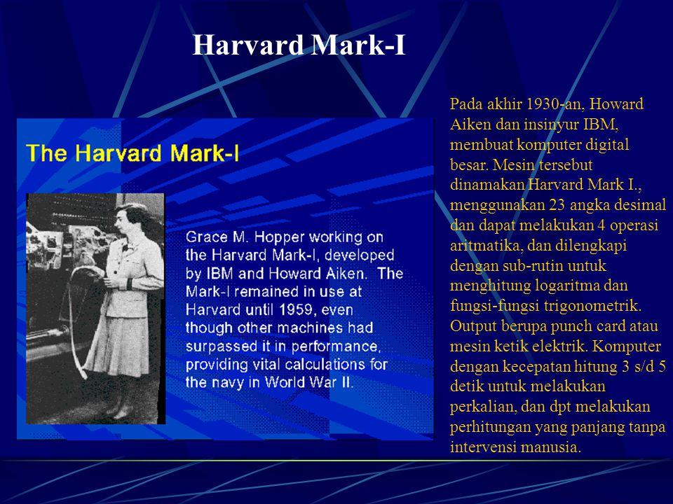 Harvard Mark-I Pada akhir 1930-an, Howard Aiken dan insinyur IBM, membuat komputer digital besar.