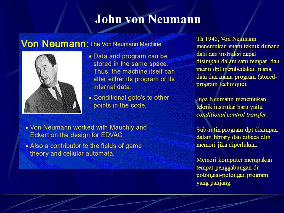 John von Neumann Th 1945, Von Neumann menemukan suatu teknik dimana data dan instruksi dapat disimpan dalam satu tempat, dan mesin dpt membedakan mana data dan mana program (stored- program technique).