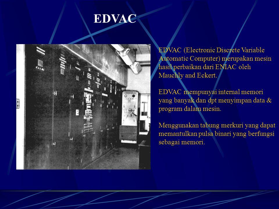 EDVAC EDVAC (Electronic Discrete Variable Automatic Computer) merupakan mesin hasil perbaikan dari ENIAC oleh Mauchly and Eckert.