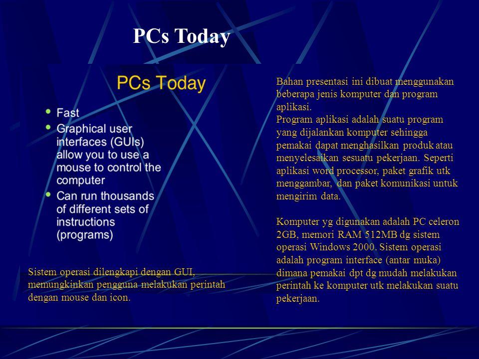 PCs Today Bahan presentasi ini dibuat menggunakan beberapa jenis komputer dan program aplikasi.