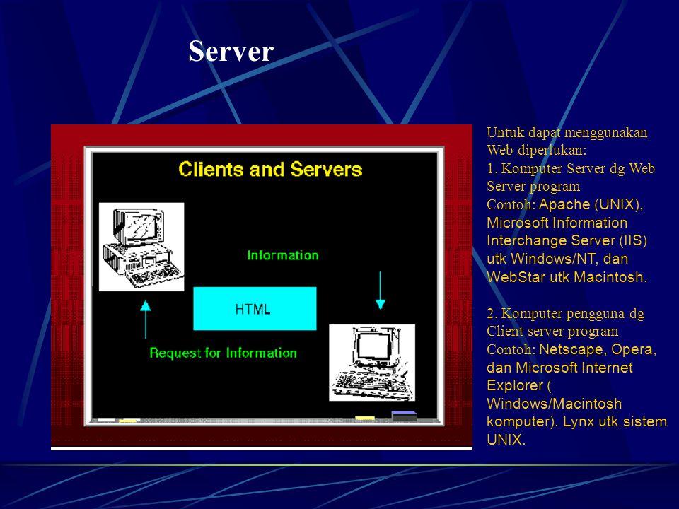 Server Untuk dapat menggunakan Web diperlukan: 1.