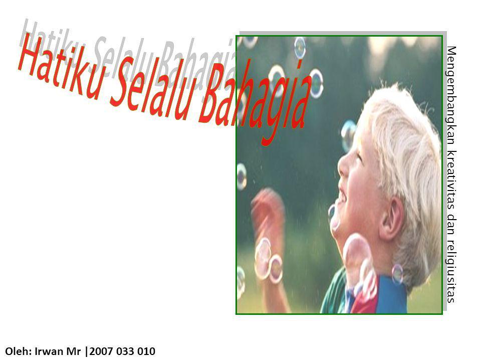Oleh: Irwan Mr |2007 033 010 Mengembangkan kreativitas dan religiusitas