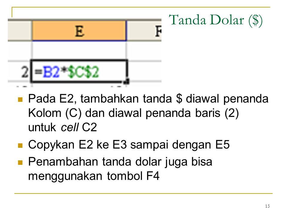 15 Pada E2, tambahkan tanda $ diawal penanda Kolom (C) dan diawal penanda baris (2) untuk cell C2 Copykan E2 ke E3 sampai dengan E5 Penambahan tanda d