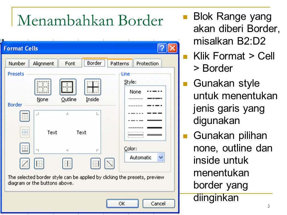 Edri Yunizal Manajemen Informatika STAIN BSK 3 Menambahkan Border Blok Range yang akan diberi Border, misalkan B2:D2 Klik Format > Cell > Border Gunak