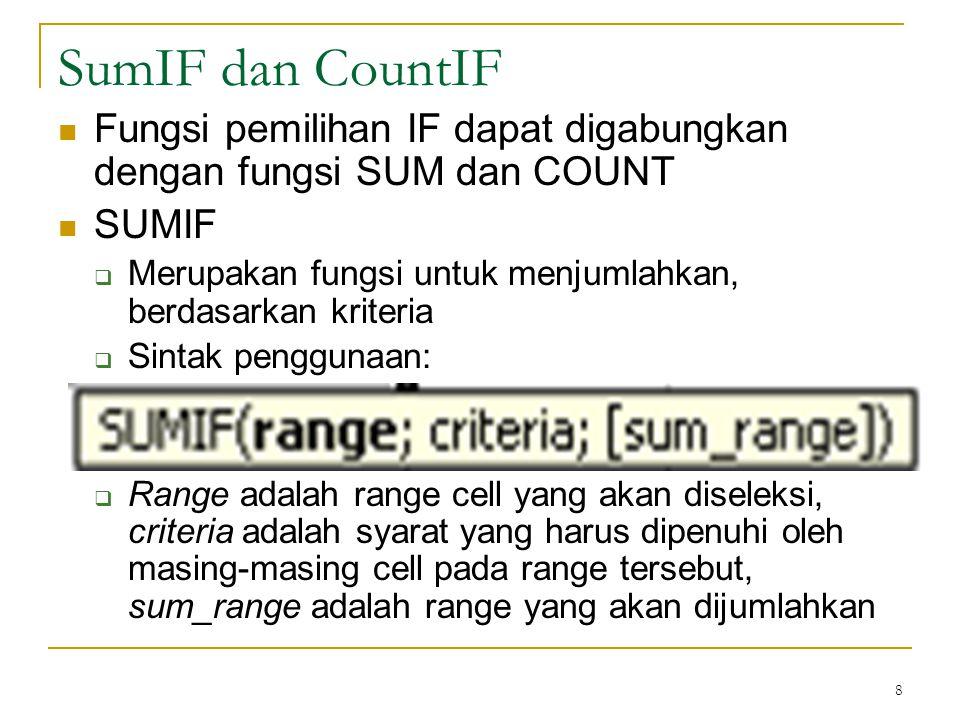 8 SumIF dan CountIF Fungsi pemilihan IF dapat digabungkan dengan fungsi SUM dan COUNT SUMIF  Merupakan fungsi untuk menjumlahkan, berdasarkan kriteri
