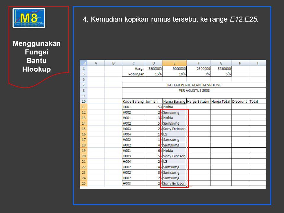 Menggunakan Fungsi Bantu Hlookup 4. Kemudian kopikan rumus tersebut ke range E12:E25.