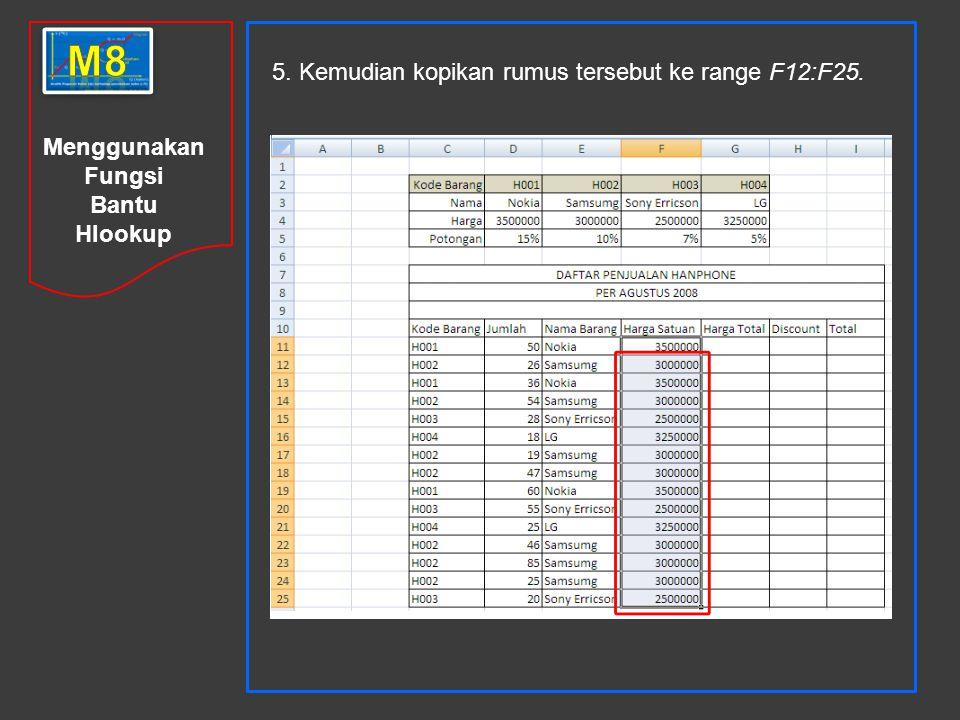 Menggunakan Fungsi Bantu Hlookup 5. Kemudian kopikan rumus tersebut ke range F12:F25.