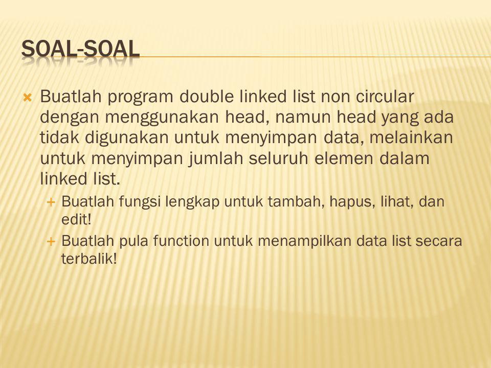  Buatlah program double linked list non circular dengan menggunakan head, namun head yang ada tidak digunakan untuk menyimpan data, melainkan untuk menyimpan jumlah seluruh elemen dalam linked list.