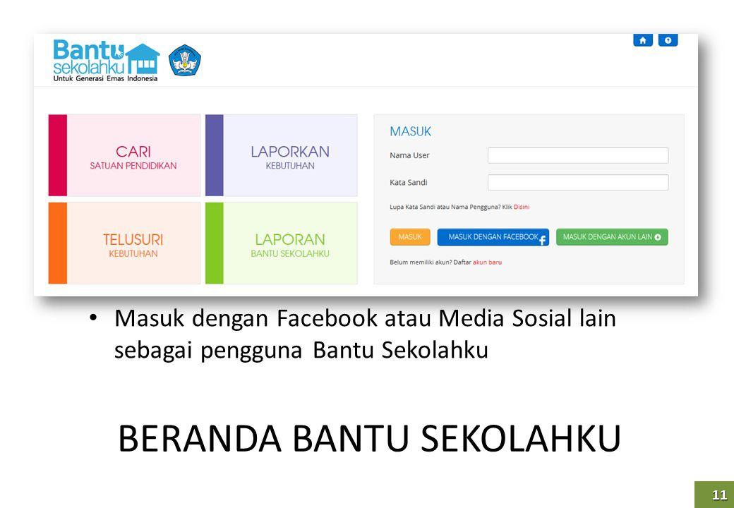 11 BERANDA BANTU SEKOLAHKU Masuk dengan Facebook atau Media Sosial lain sebagai pengguna Bantu Sekolahku