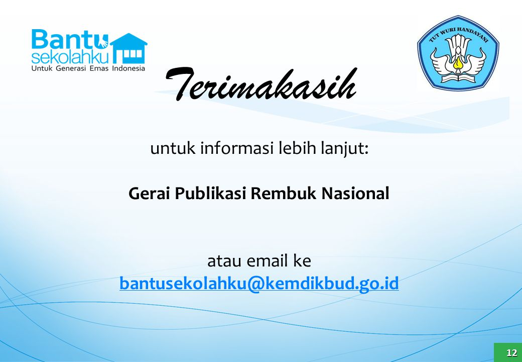 Terimakasih untuk informasi lebih lanjut: Gerai Publikasi Rembuk Nasional atau email ke bantusekolahku@kemdikbud.go.id bantusekolahku@kemdikbud.go.id1