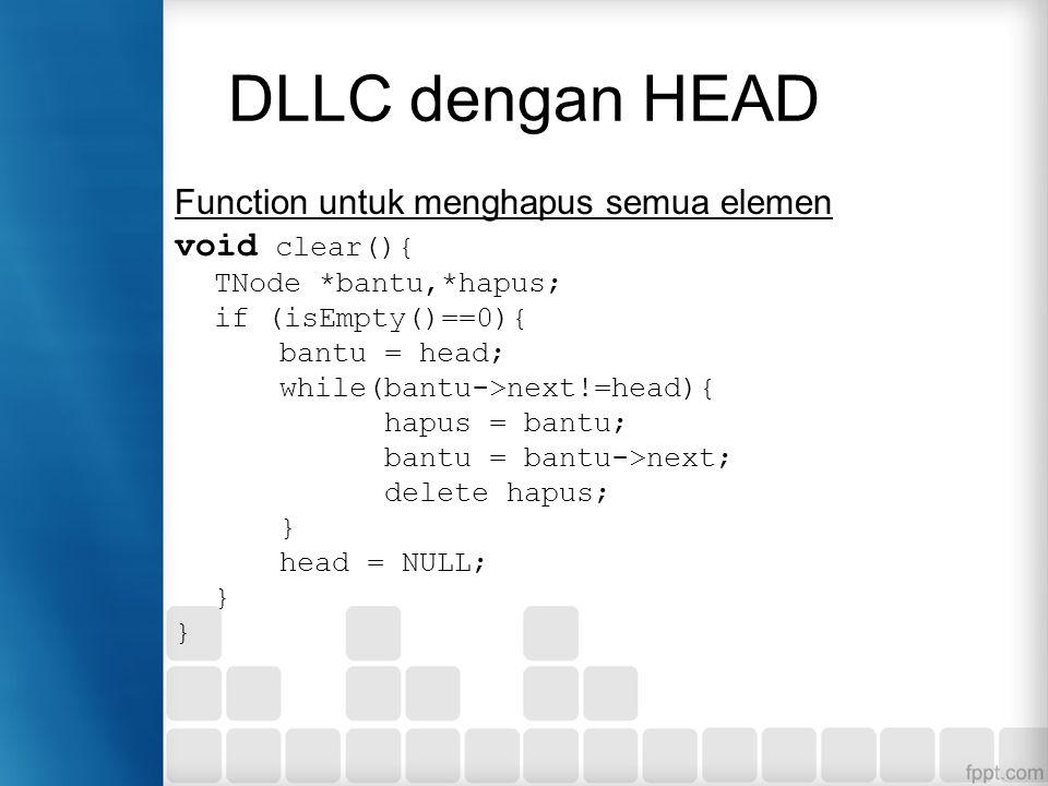 Function untuk menghapus semua elemen void clear(){ TNode *bantu,*hapus; if (isEmpty()==0){ bantu = head; while(bantu->next!=head){ hapus = bantu; ban