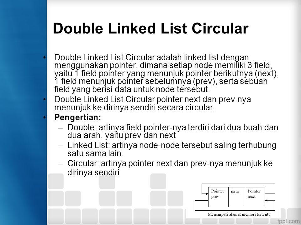 Double Linked List Circular Double Linked List Circular adalah linked list dengan menggunakan pointer, dimana setiap node memiliki 3 field, yaitu 1 fi