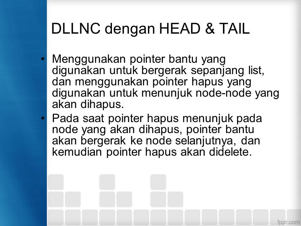 DLLNC dengan HEAD & TAIL Menggunakan pointer bantu yang digunakan untuk bergerak sepanjang list, dan menggunakan pointer hapus yang digunakan untuk me