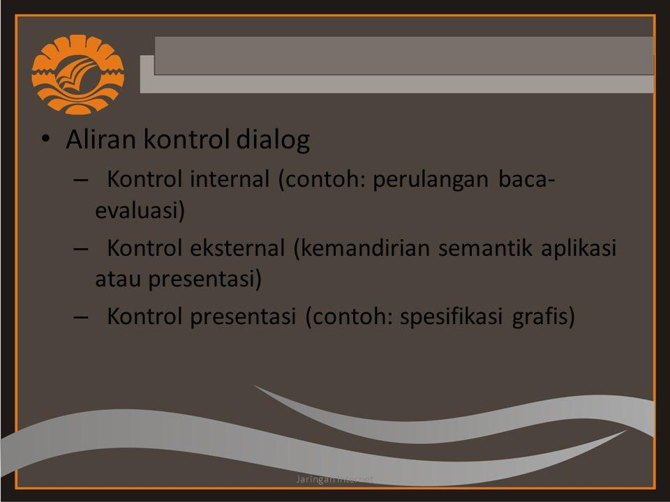 Aliran kontrol dialog – Kontrol internal (contoh: perulangan baca- evaluasi) – Kontrol eksternal (kemandirian semantik aplikasi atau presentasi) – Kon