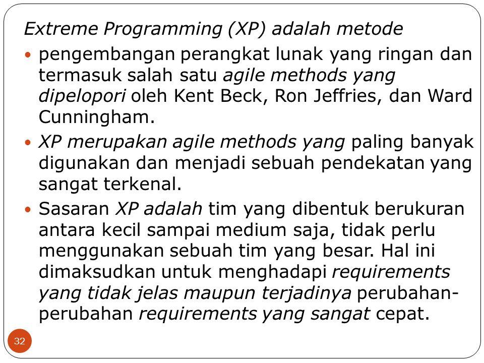 Extreme Programming (XP) adalah metode pengembangan perangkat lunak yang ringan dan termasuk salah satu agile methods yang dipelopori oleh Kent Beck,