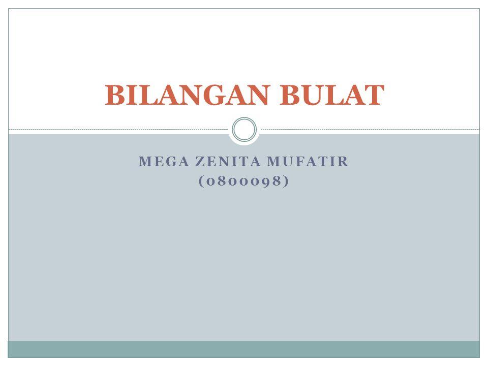 MEGA ZENITA MUFATIR (0800098) BILANGAN BULAT