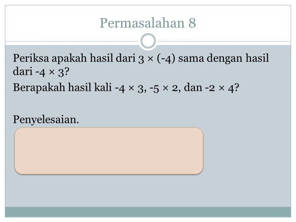 Permasalahan 7 Carilah masing – masing hasil kali berikut dengan menggunakan penjumlahan berulang. a. 2 x (-5) b. 4 x (-2) Penyelesaian.