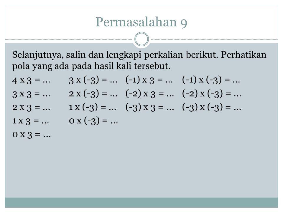 Permasalahan 8 Periksa apakah hasil dari 3 × (-4) sama dengan hasil dari -4 × 3? Berapakah hasil kali -4 × 3, -5 × 2, dan -2 × 4? Penyelesaian.