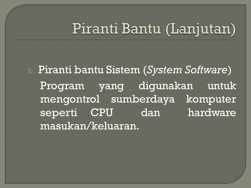 b. Piranti bantu Sistem (System Software) Program yang digunakan untuk mengontrol sumberdaya komputer seperti CPU dan hardware masukan/keluaran.