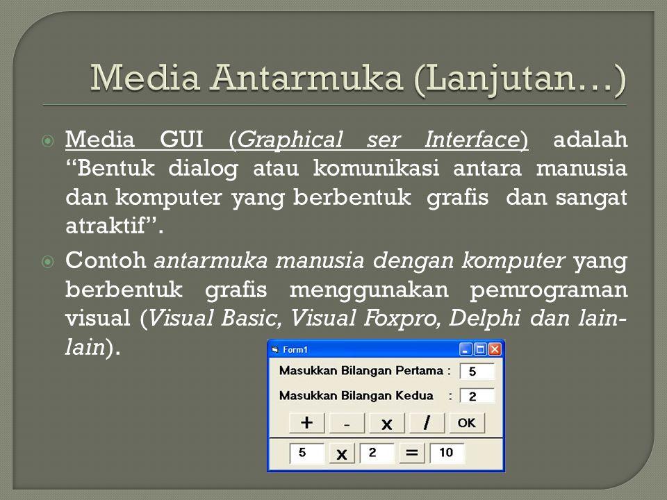 " Media GUI (Graphical ser Interface) adalah ""Bentuk dialog atau komunikasi antara manusia dan komputer yang berbentuk grafis dan sangat atraktif"". "