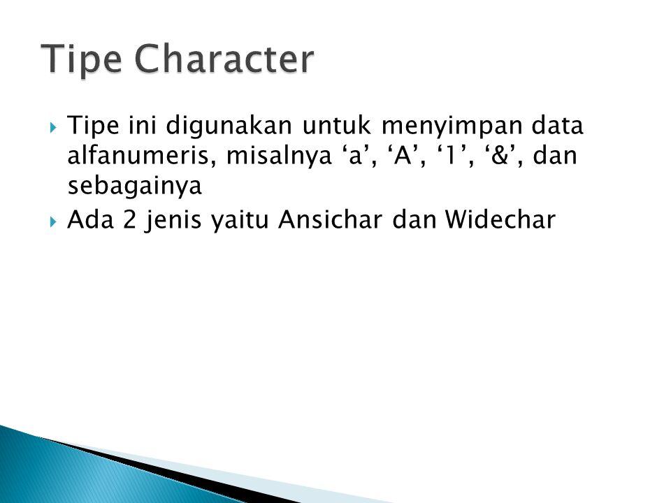  Tipe ini digunakan untuk menyimpan data alfanumeris, misalnya 'a', 'A', '1', '&', dan sebagainya  Ada 2 jenis yaitu Ansichar dan Widechar