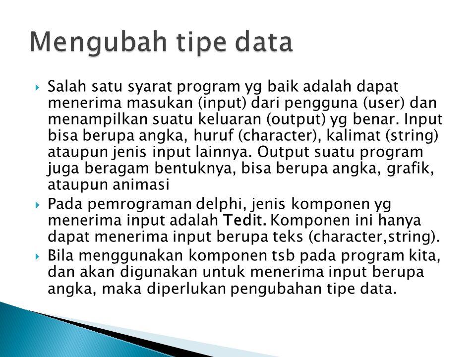  Salah satu syarat program yg baik adalah dapat menerima masukan (input) dari pengguna (user) dan menampilkan suatu keluaran (output) yg benar. Input