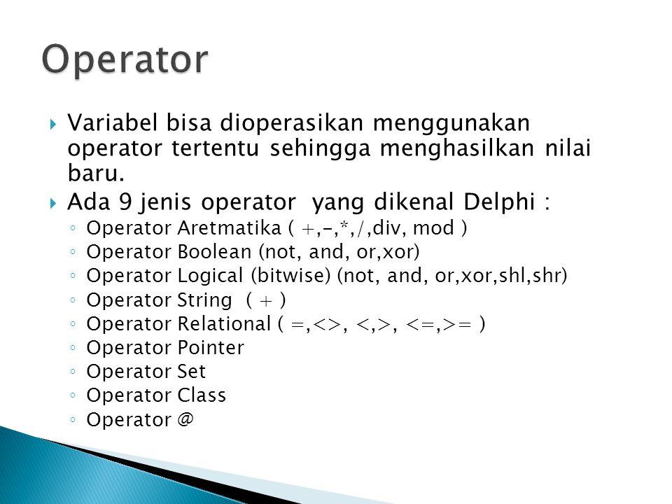  Variabel bisa dioperasikan menggunakan operator tertentu sehingga menghasilkan nilai baru.  Ada 9 jenis operator yang dikenal Delphi : ◦ Operator A