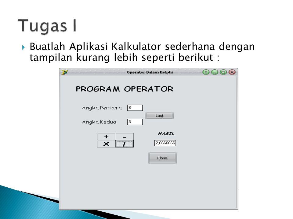  Buatlah Aplikasi Kalkulator sederhana dengan tampilan kurang lebih seperti berikut :