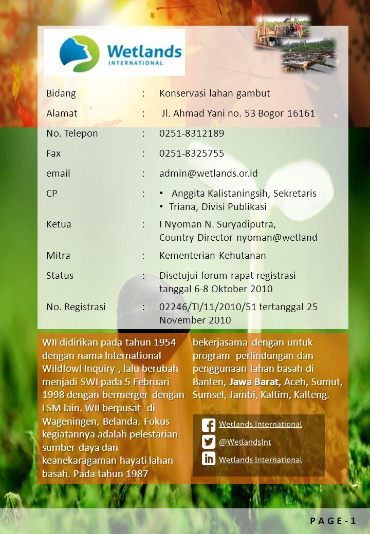 Bidang:Konservasi lahan gambut Alamat: Jl. Ahmad Yani no. 53 Bogor 16161 No. Telepon:0251-8312189 Fax:0251-8325755 email:admin@wetlands.or.id CP: Angg